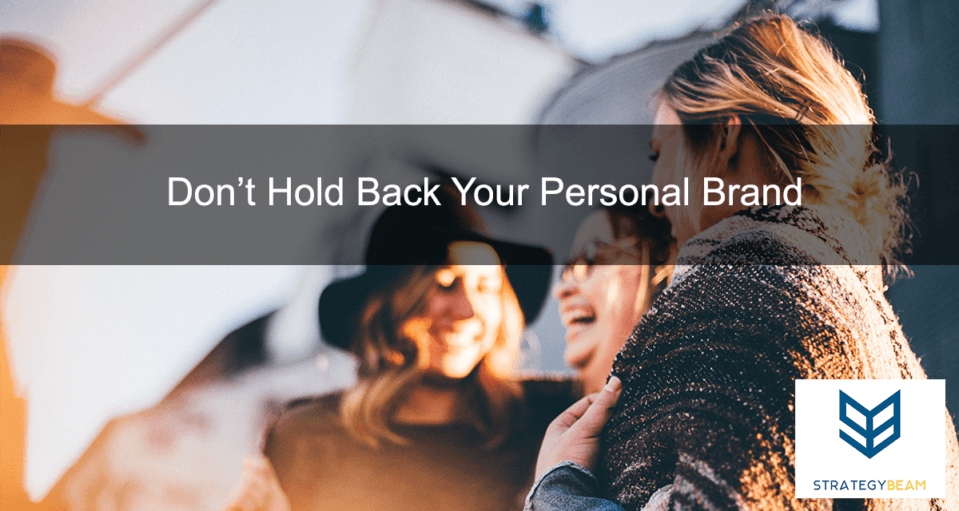 Don't Hold Back Your Personal Brand