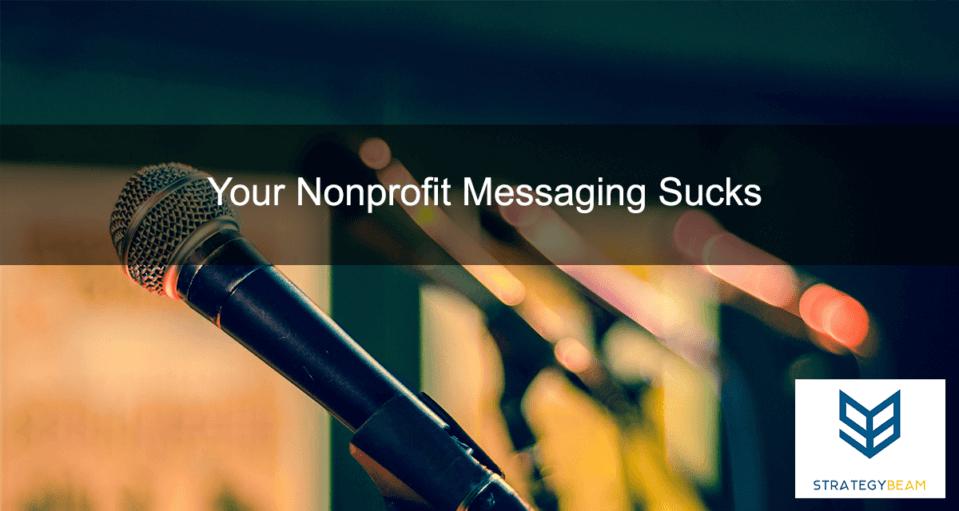 Your Nonprofit Messaging Sucks