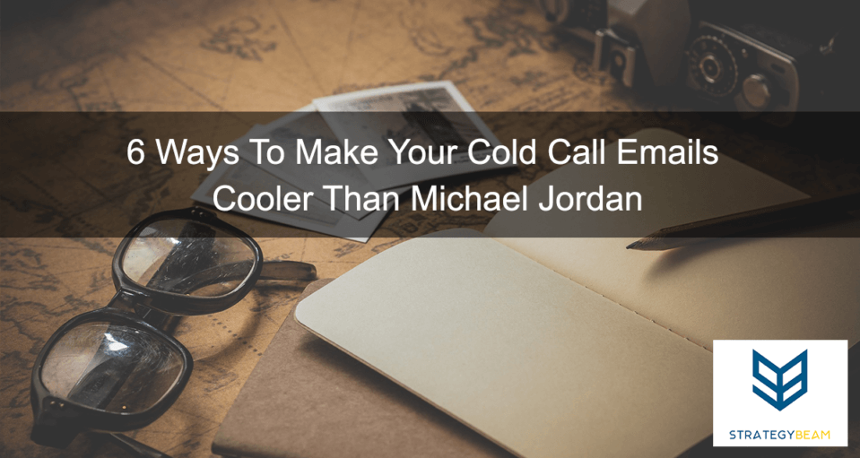 6 Ways To Make Your Cold Call Emails Cooler Than Michael Jordan