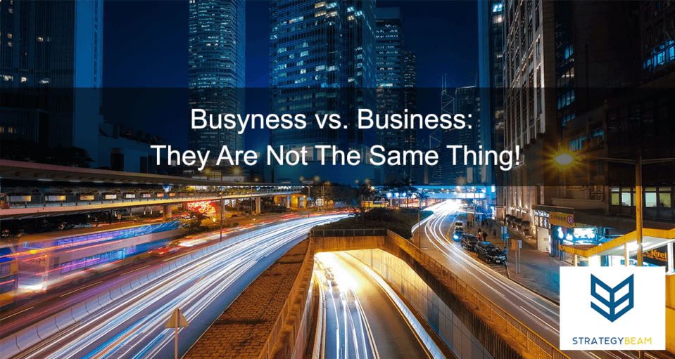 Busyness vs. Business They Are Not The Same Thing