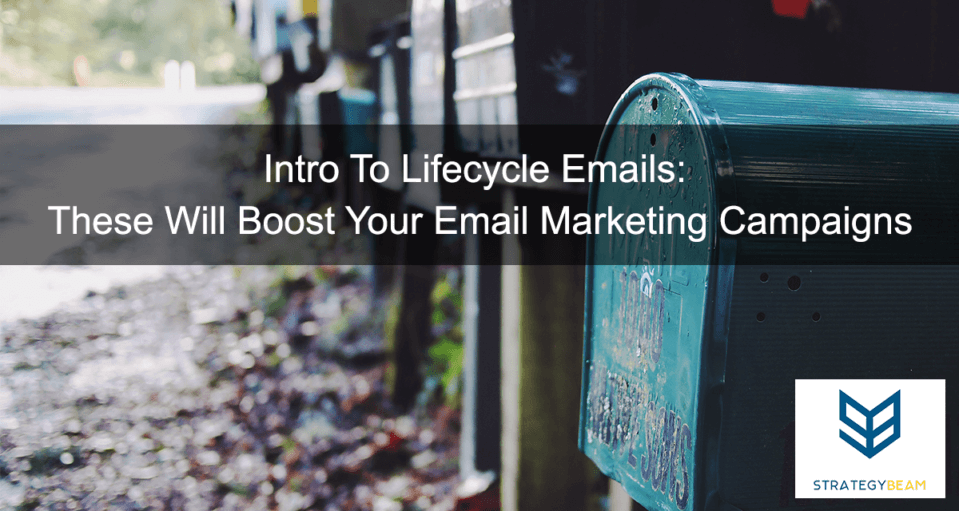 Intro To Lifecycle Emails These Will Boost Your Email Marketing Campaigns