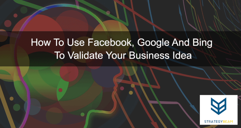 how to test business idea with google bing and facebook