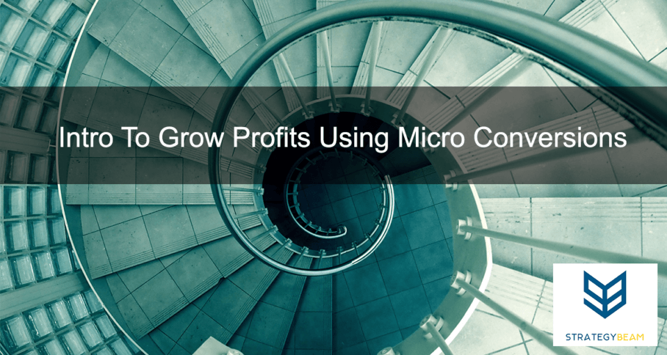 how to use micro conversions to grow your business!