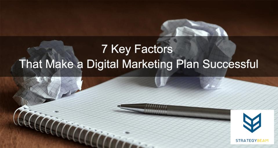 7 Key Factors That Make a Digital Marketing Plan Successful www.strategybeam.com