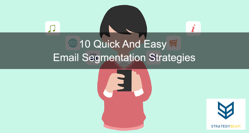 10 Quick And Easy Email Segmentation Strategies www.strategybeam.com
