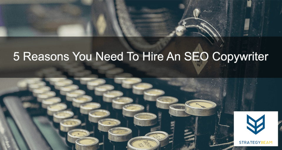 5 Reasons You Need To Hire An SEO Copywriter small business marketing www.strategybeam.com