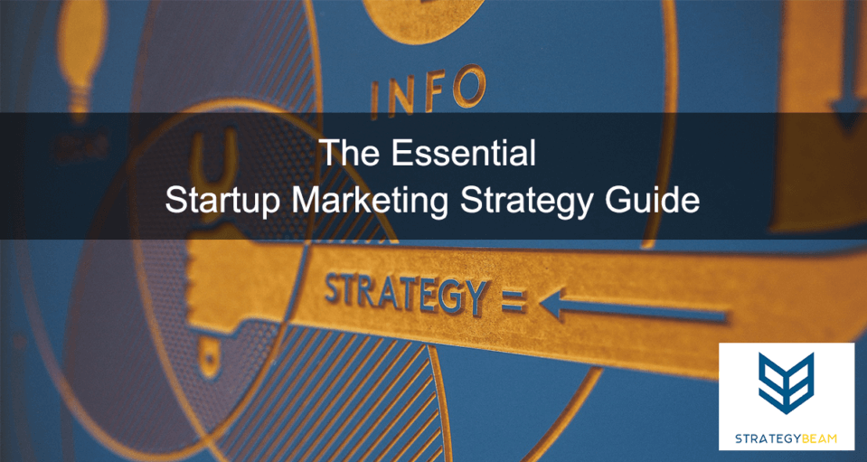 The Essential Startup Marketing Strategy Guide small business marketing www.strategybeam.com