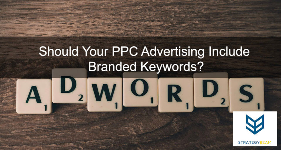 Should Your PPC Advertising Include Brand KW ppc marketing strategy www.strategybeam.com