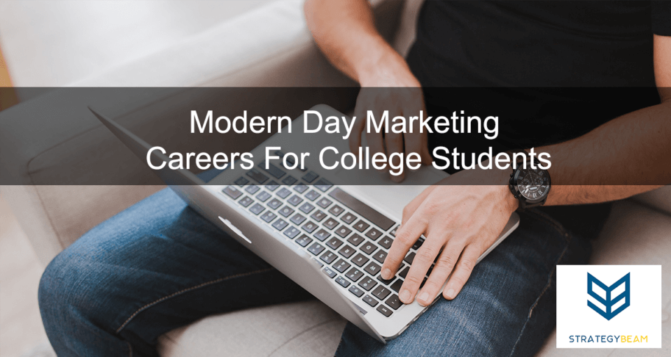 Modern Day Marketing Careers For College Students www.strategybeam.com