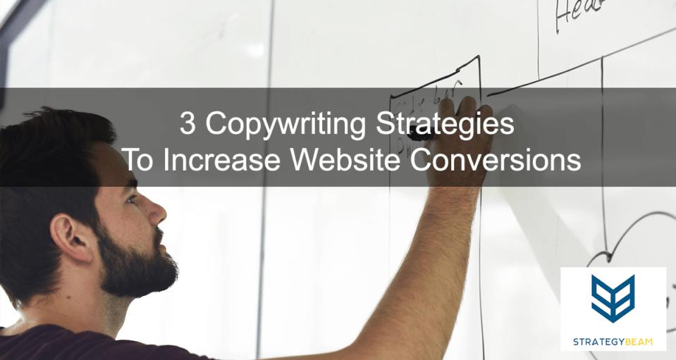 3 Copywriting Strategies To Increase Website Conversions www.strategybeam.com