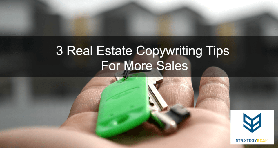 3 Real Estate Copywriting Tips For More Sales www.strategybeam.com
