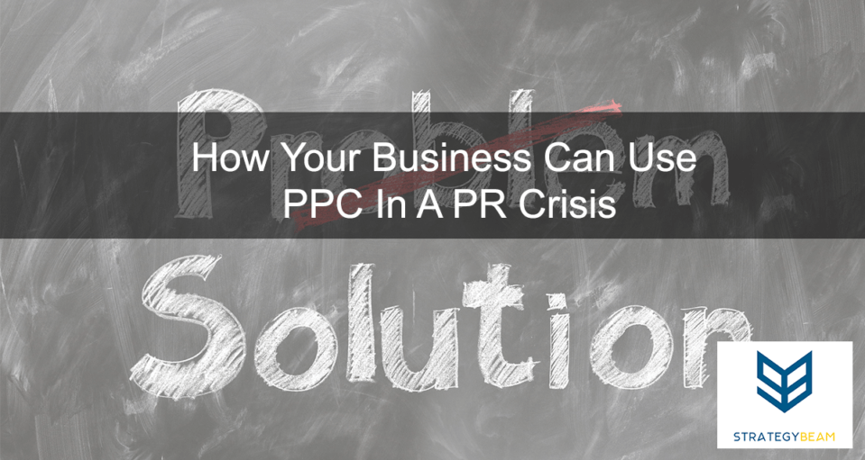 How Your Business Can Use PPC In A PR Crisis www.strategybeam.com
