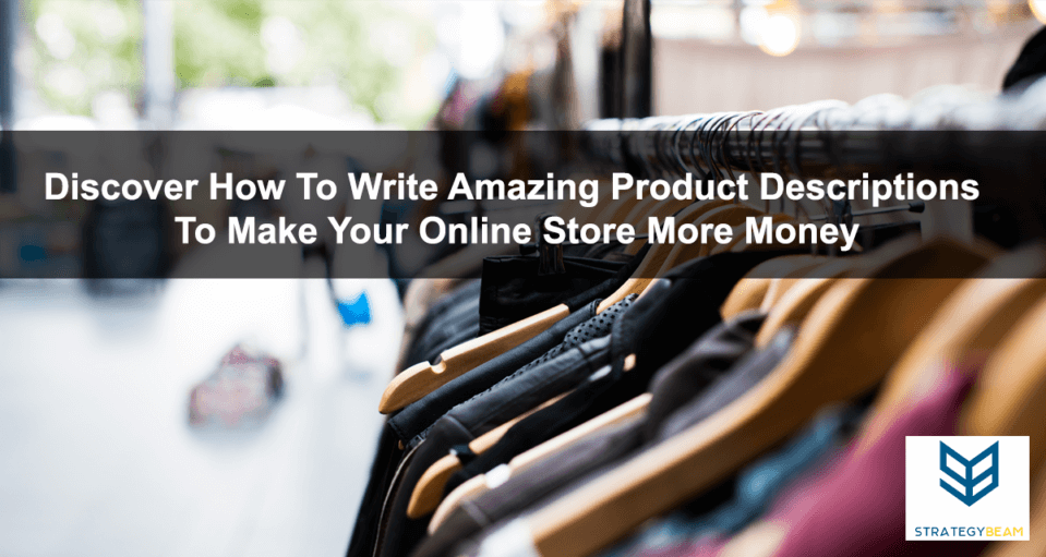 how to write great product descriptions online ecommerce store descriptions www.strategybeam.com
