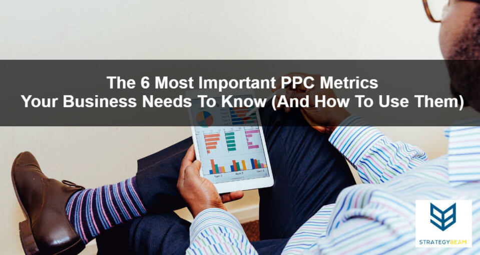 ppc metrics for business success ppc marketing strategy
