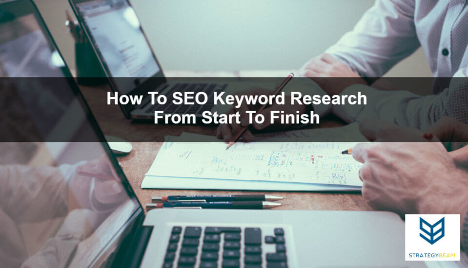 seo keyword research start to finish seo marketing strategy online marketing keyword research seo marketing strategy