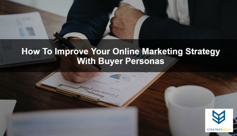 how to improve online marketing strategy with user personas digital marketing business marketing buyer personas