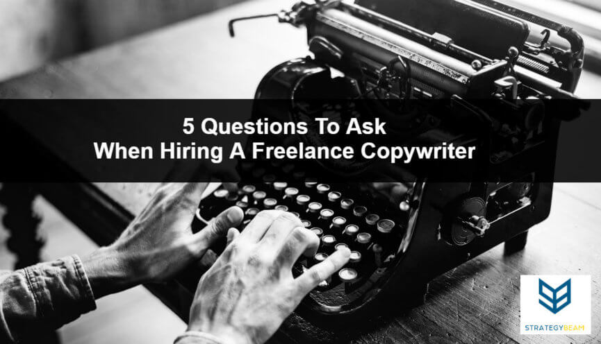 5 questions when hiring a freelance copywriter freelance copywriting hiring questions