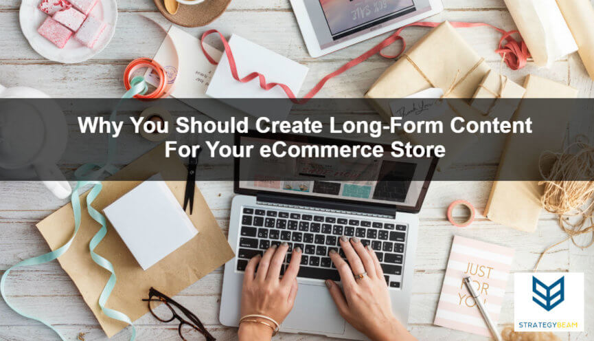 why use long form content ecommerce store seo