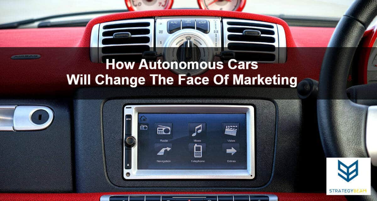 How Autonomous Cars Will Change The Face Of Marketing