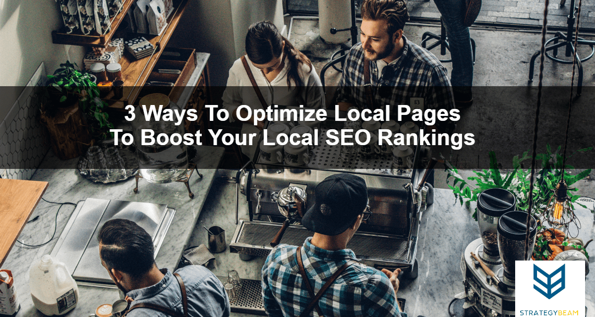 3 Ways To Optimize Local Pages To Boost Your Local SEO Rankings
