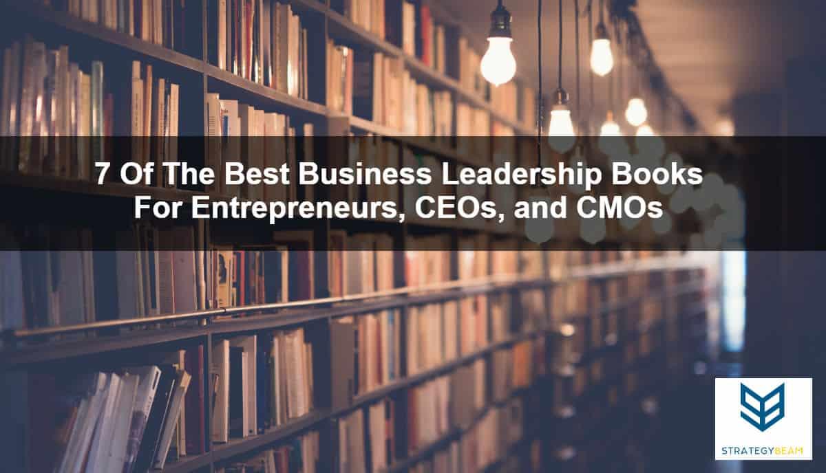 7 of the best leadership books for entrepreneurs ceos cmos leadership books