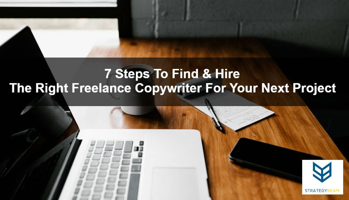 7 steps to hire freelance copywriter how to hire a great copywriter