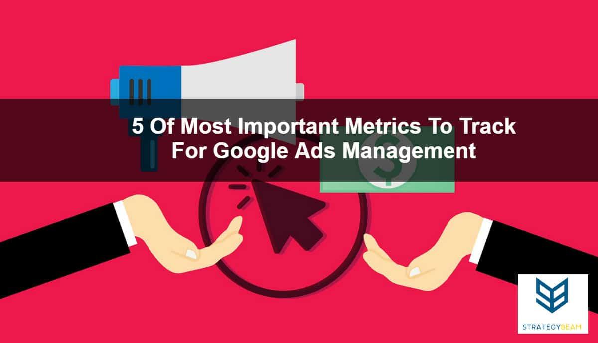google adwords management metrics to watch