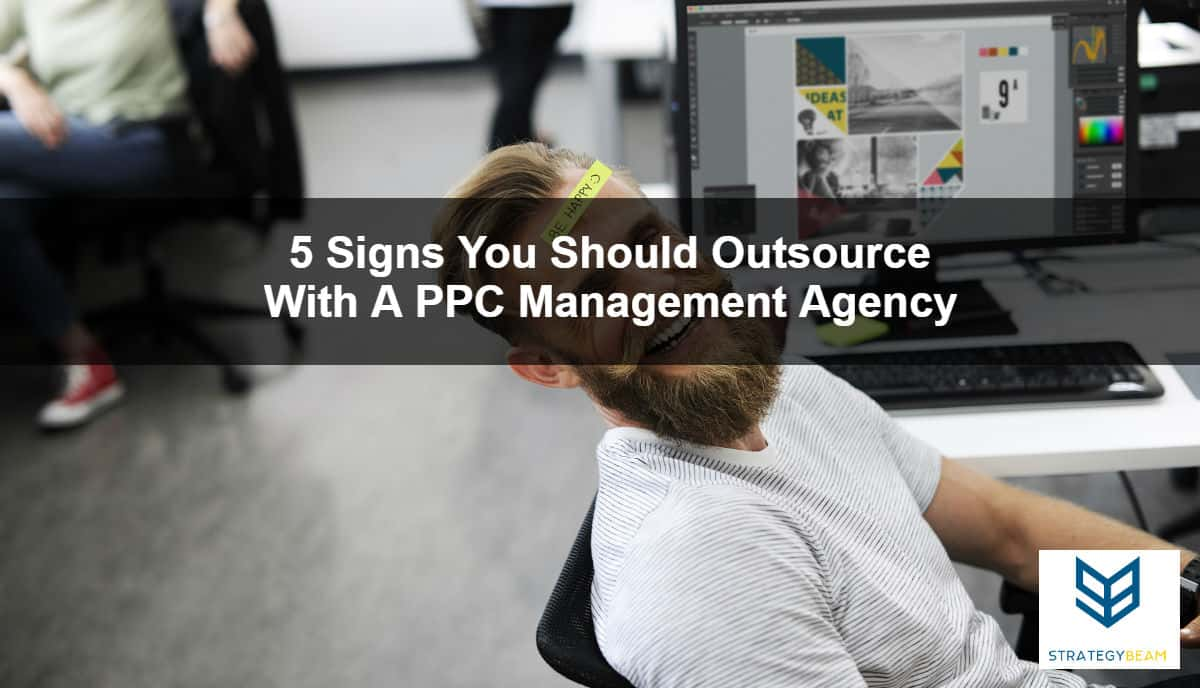 5 signs outsource ppc agency