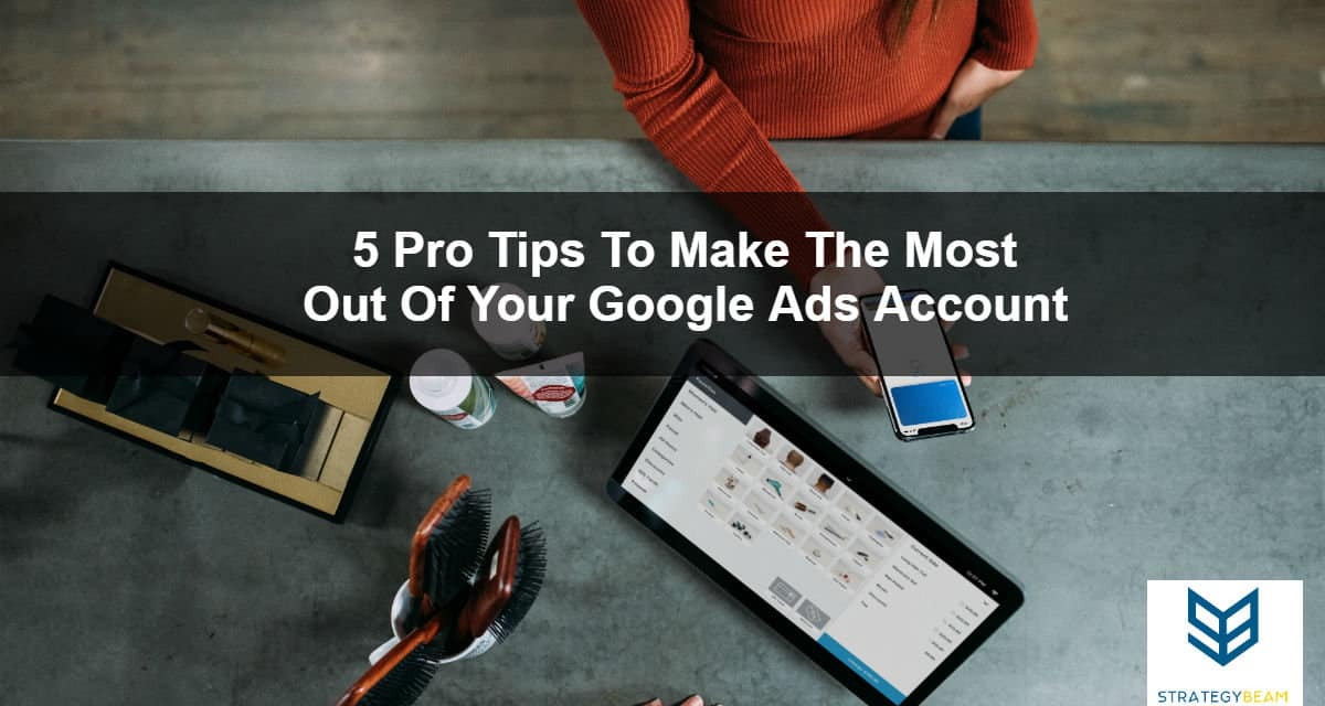 get the most out of google adwords management tips