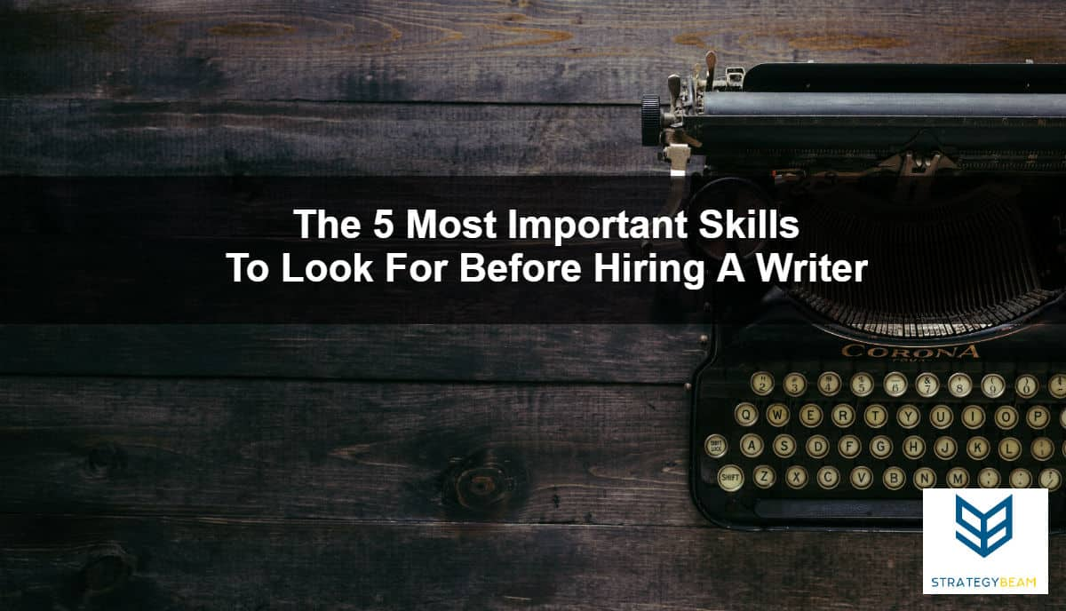 5 skills to look for when hiring a copywriter freelance copywriter hire writer hire
