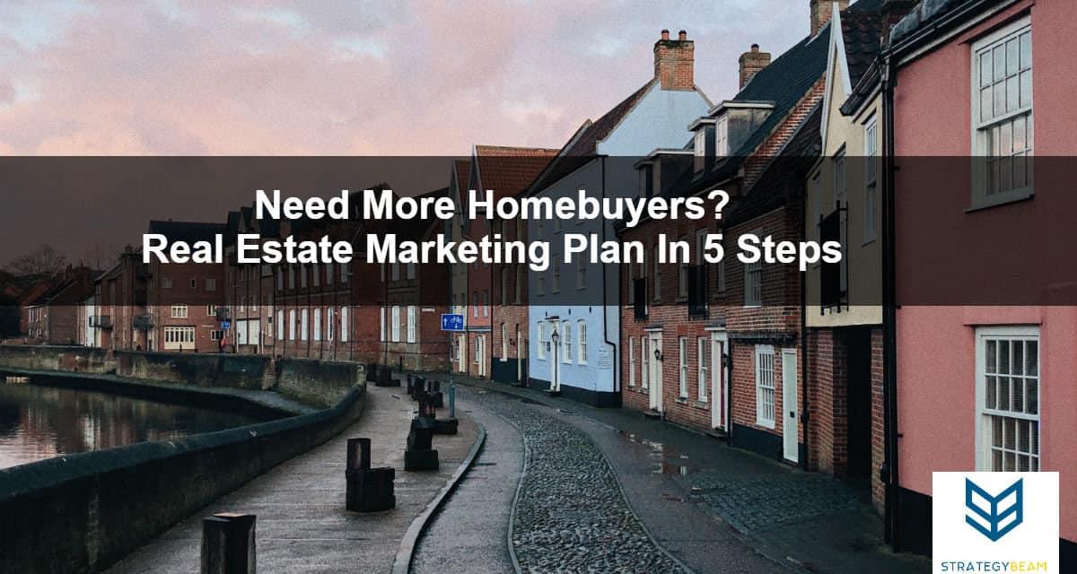 real estate marketing plan 5 steps more homebuyers real estate marketing