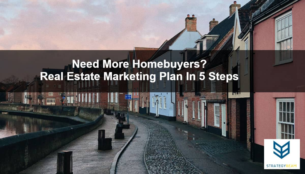 real estate marketing plan 5 steps more homebuyers real estate marketing
