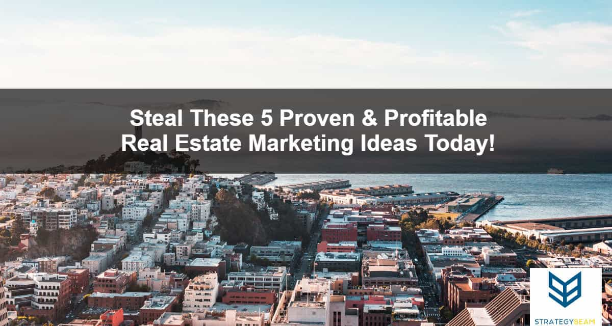 steal these 5 real estate marketing ideas