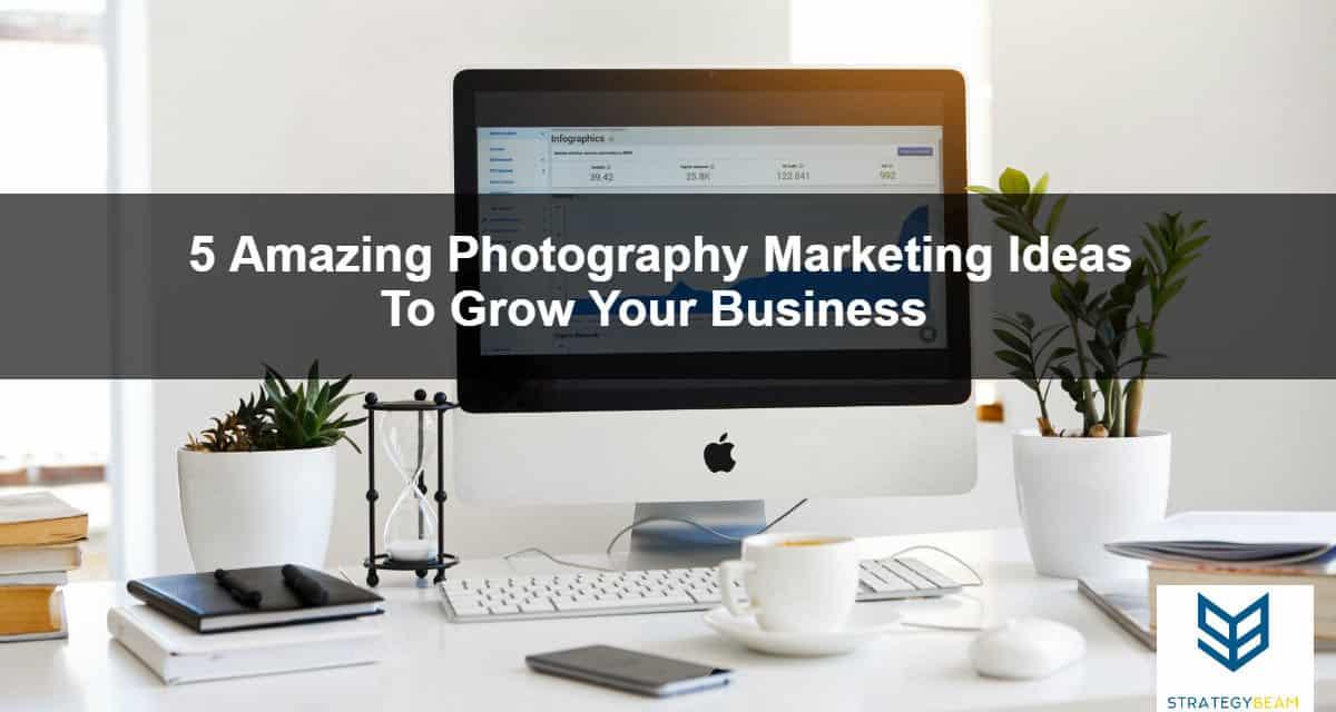 5 photography marketing ideas online marketing photographers