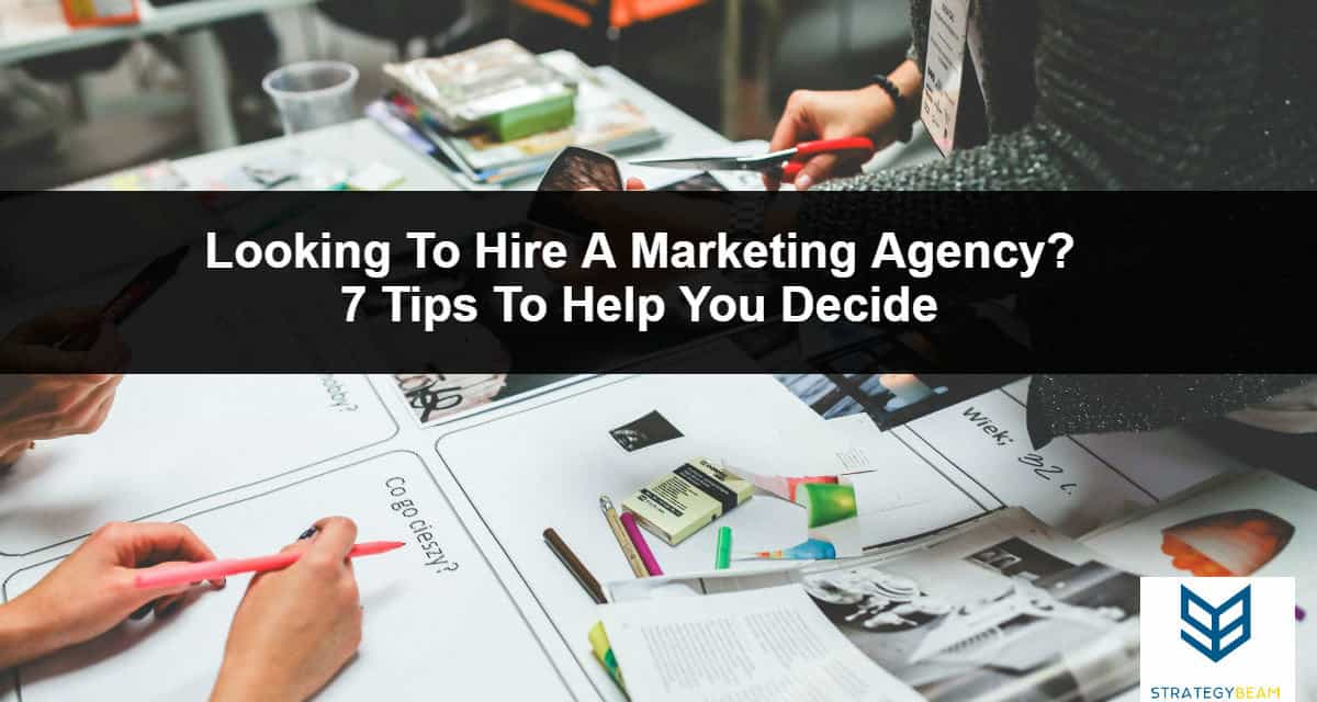 hire marketing agency 7 tips to hire a marketing agency