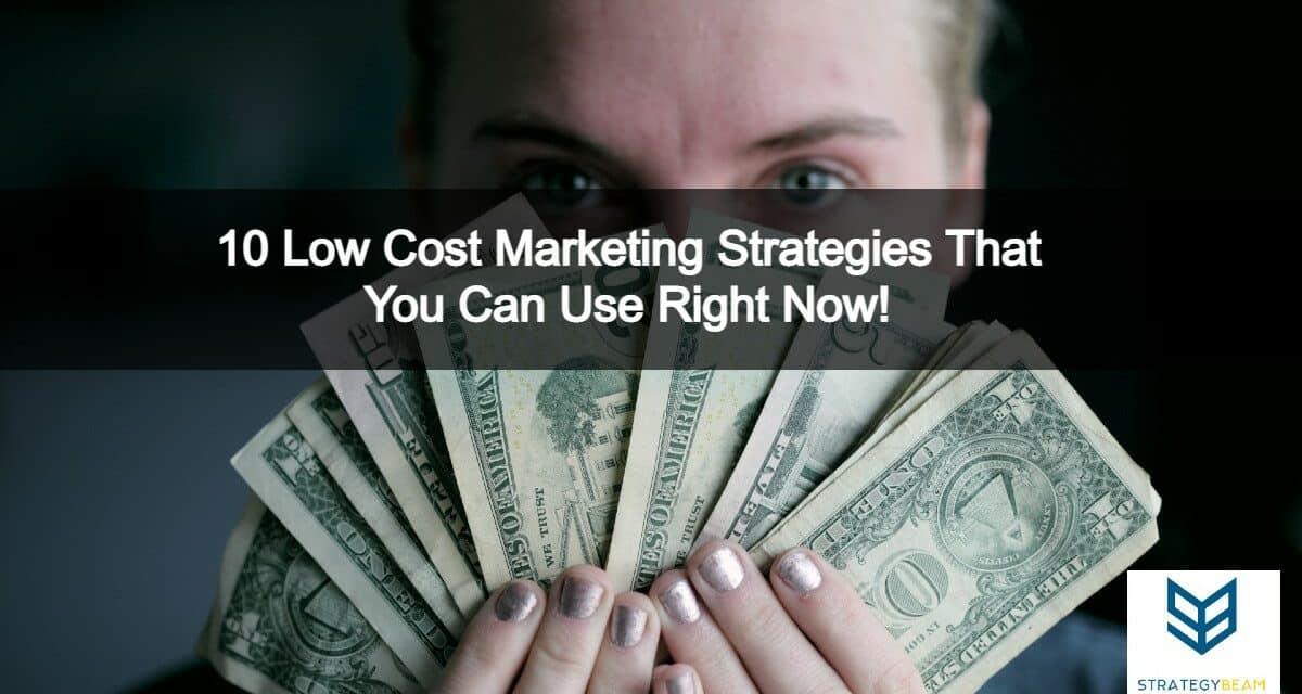 10 low cost marketing strategies strategybeam