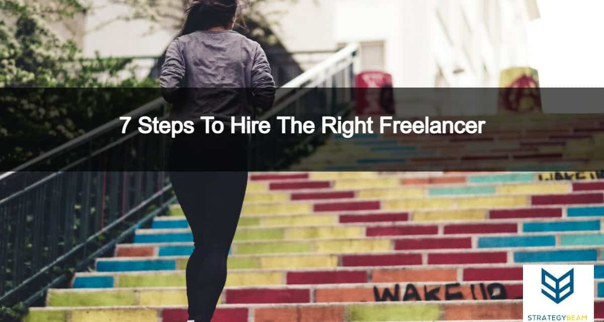 7 steps to hire the right freelancer