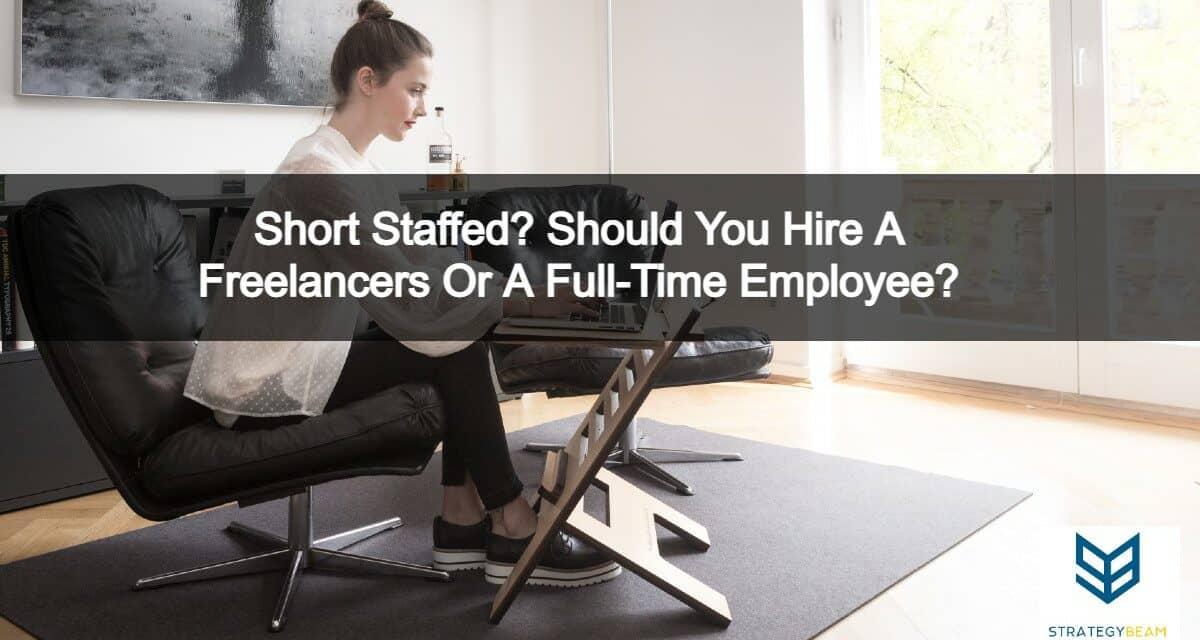 short staffed hire freelancer or full-time employee strategybeam