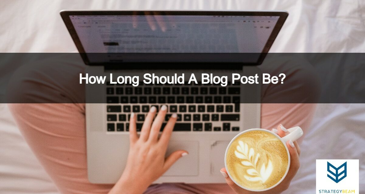 how long should a blog post be strategybeam