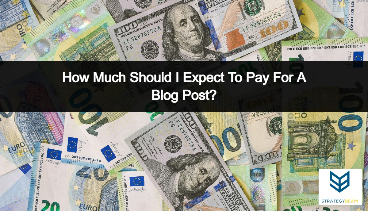 how much should I pay for a blog post blog post cost strategybeam
